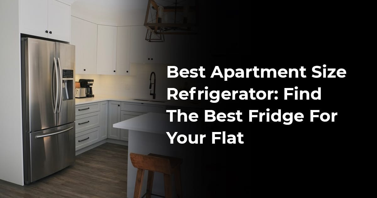 Best Apartment Size Refrigerator Find The Best Fridge For Your Flat