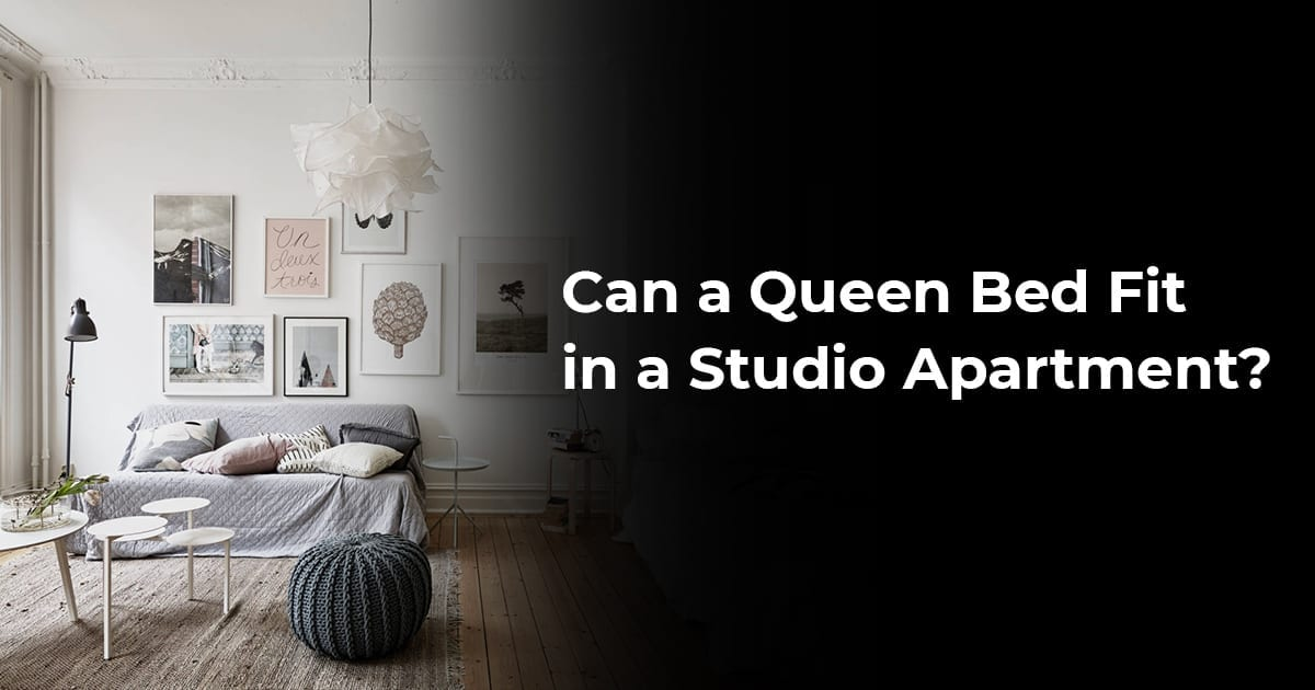 Can A Queen Bed Fit In A Studio Apartment?